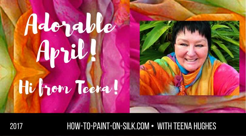 April 2017 Silk Painting Update with Teena Hughes